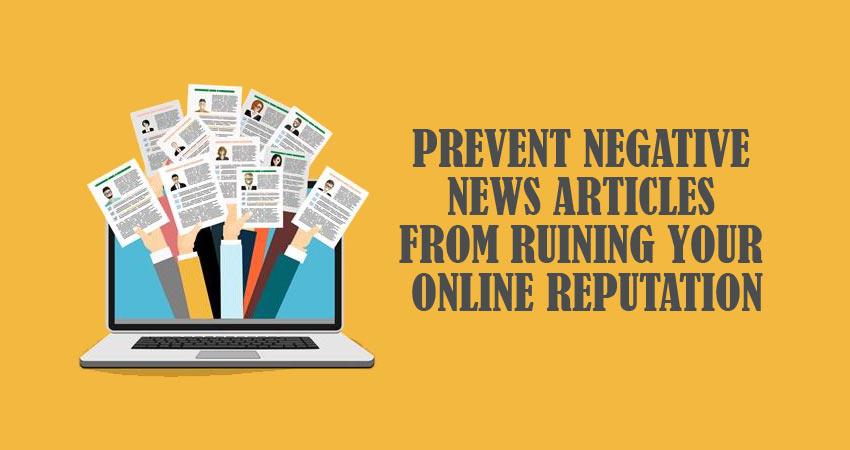 How to Prevent Negative News Articles from Ruining Your Online Reputation