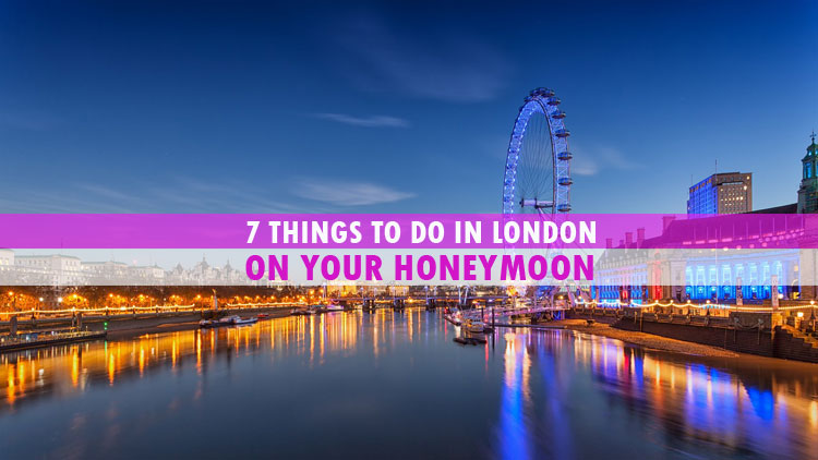 7 Things To Do in London on Your Honeymoon