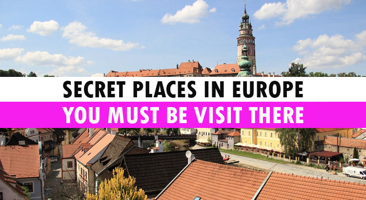 Secret Places In Europe You Must Be Visit There