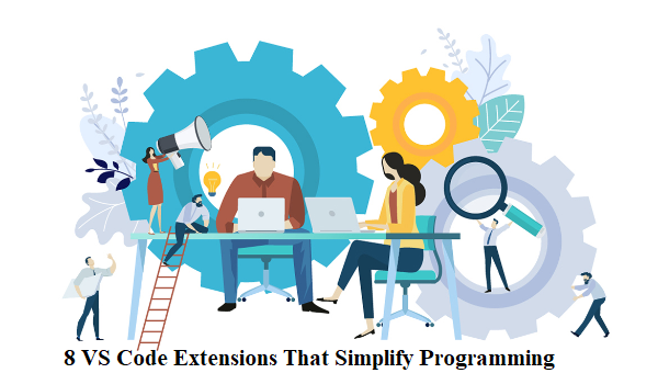 8 Visual Studio Code Extensions That Simplify Programming