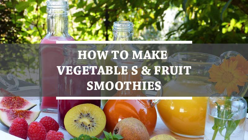 How To Make Vegetable s & Fruit Smoothies